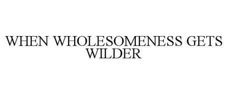 WHEN WHOLESOMENESS GETS WILDER