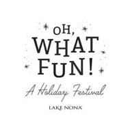OH, WHAT FUN! A HOLIDAY FESTIVAL LAKE NONA