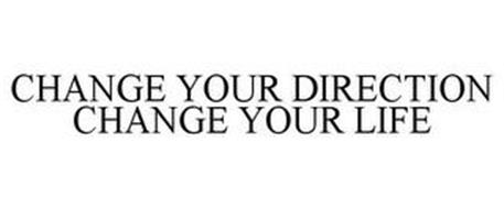 CHANGE YOUR DIRECTION CHANGE YOUR LIFE
