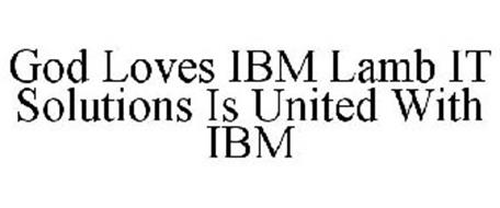 GOD LOVES IBM LAMB IT SOLUTIONS IS UNITED WITH IBM