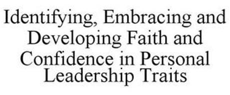 IDENTIFYING, EMBRACING AND DEVELOPING FAITH AND CONFIDENCE IN PERSONAL LEADERSHIP TRAITS