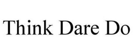 THINK DARE DO