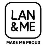 LAN & ME MAKE ME PROUD