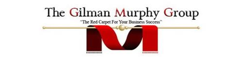 """THE GILMAN MURPHY GROUP """"THE RED CARPET FOR YOUR BUSINESS SUCCESS"""""""