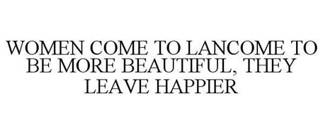 WOMEN COME TO LANCOME TO BE MORE BEAUTIFUL, THEY LEAVE HAPPIER