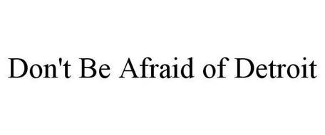 DON'T BE AFRAID OF DETROIT