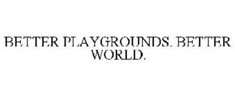 BETTER PLAYGROUNDS. BETTER WORLD.