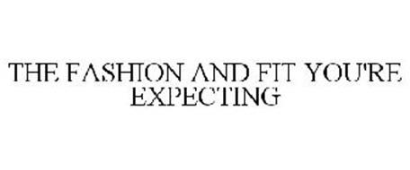 THE FASHION AND FIT YOU'RE EXPECTING