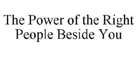 THE POWER OF THE RIGHT PEOPLE BESIDE YOU