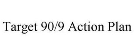 TARGET 90/9 ACTION PLAN