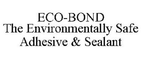 ECO-BOND THE ENVIRONMENTALLY SAFE ADHESIVE & SEALANT
