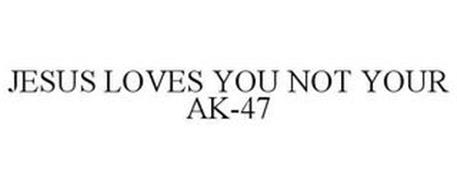 JESUS LOVES YOU NOT YOUR AK-47