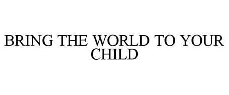 BRING THE WORLD TO YOUR CHILD