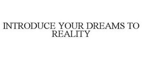 INTRODUCE YOUR DREAMS TO REALITY