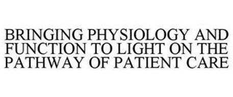 BRINGING PHYSIOLOGY AND FUNCTION TO LIGHT ON THE PATHWAY OF PATIENT CARE