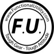 WWW.FUNCTIONALUTILITY.COM F.U. TOUGH GEAR - TOUGH ATTITUDE
