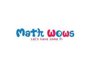 MATH WOWS LET'S HAVE SOME PI
