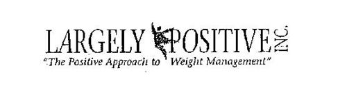 """LARGELY POSITIVE INC. """"THE POSITIVE APPROACH TO WEIGHT MANAGEMENT"""""""