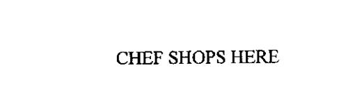 CHEF SHOPS HERE