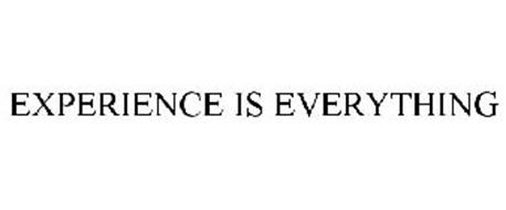 EXPERIENCE IS EVERYTHING