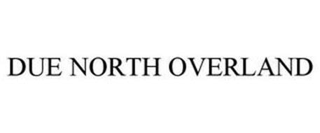 DUE NORTH OVERLAND