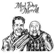 MAD DOG & MERRILL