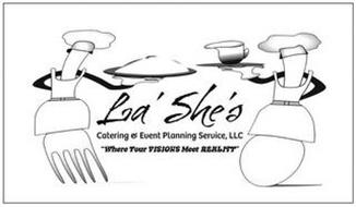 "LA'SHE'S CATERING & EVENT PLANNING SERVICE, LLC ""WHERE YOUR VISIONS MEET REALITY"""