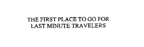 THE FIRST PLACE TO GO FOR LAST MINUTE TRAVELERS