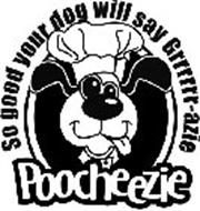 POOCHEEZIE SO GOOD YOUR DOG WILL SAY GRRRRRR-AZIE