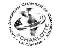 LATIN AMERICAN CHAMBER OF COMMERCE * LA CÁMARA * @ CHARLOTTE