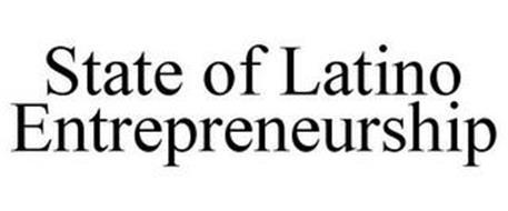 STATE OF LATINO ENTREPRENEURSHIP