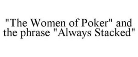 """""""THE WOMEN OF POKER"""" AND THE PHRASE """"ALWAYS STACKED"""""""