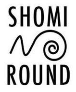 SHOMI ROUND