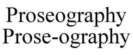 PROSEOGRAPHY PROSE-OGRAPHY