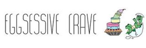 EGGSESSIVE CRAVE