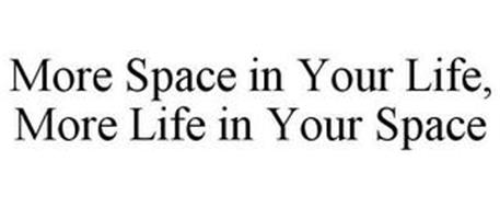 MORE SPACE IN YOUR LIFE, MORE LIFE IN YOUR SPACE