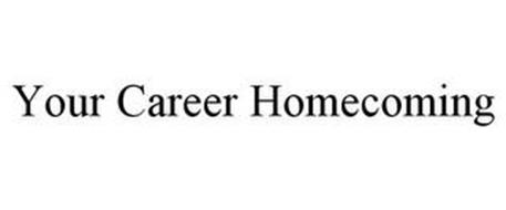 YOUR CAREER HOMECOMING