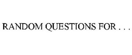 RANDOM QUESTIONS FOR . . .