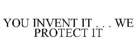 YOU INVENT IT . . . WE PROTECT IT