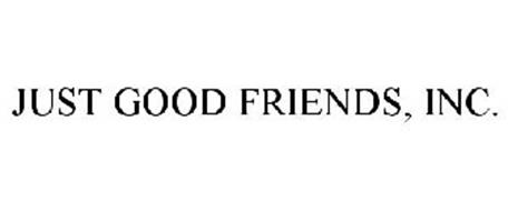 JUST GOOD FRIENDS, INC.