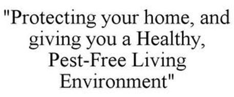 """PROTECTING YOUR HOME, AND GIVING YOU A HEALTHY, PEST-FREE LIVING ENVIRONMENT"""