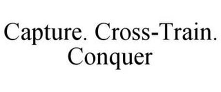 CAPTURE. CROSS-TRAIN. CONQUER