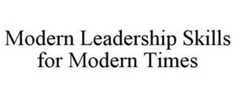 MODERN LEADERSHIP SKILLS FOR MODERN TIMES