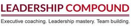 LEADERSHIP COMPOUND EXECUTIVE COACHING. LEADERSHIP MASTERY. TEAM BUILDING.