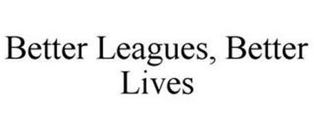 BETTER LEAGUES, BETTER LIVES.