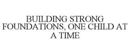 BUILDING STRONG FOUNDATIONS, ONE CHILD AT A TIME