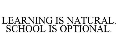 LEARNING IS NATURAL. SCHOOL IS OPTIONAL.