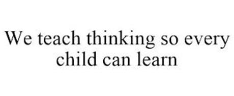 WE TEACH THINKING SO EVERY CHILD CAN LEARN