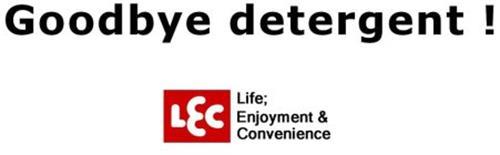 GOODBYE DETERGENT! LEC LIFE; ENJOYMENT & CONVENIENCE