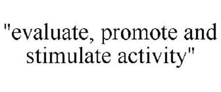 """EVALUATE, PROMOTE AND STIMULATE ACTIVITY"""
